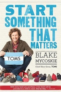 Start-Something-That-Matters-Mycoskie-Blake-9781400069187-3-198x300